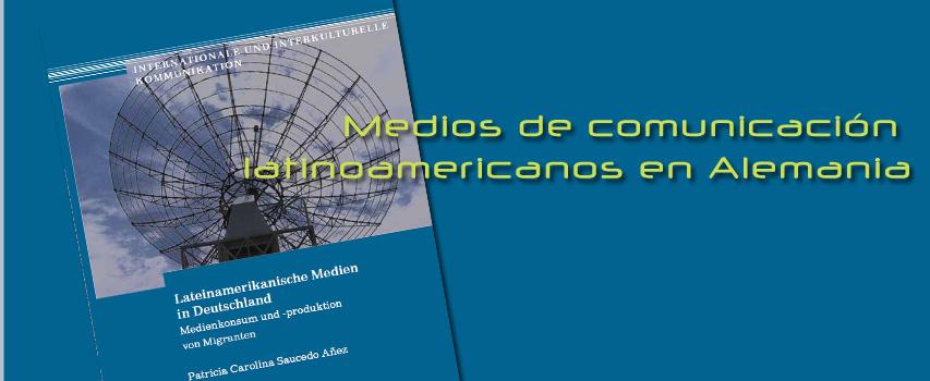 Medios de comunicación latinoamericanos en Alemania: Consumo y producción de medios por parte de inmigrantes