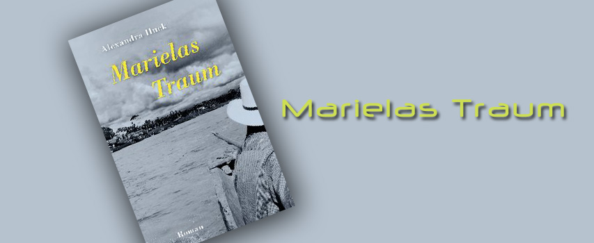 Marielas Traum – Roman von Alexandra Huck
