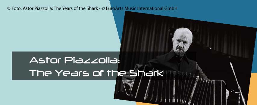 Kino: Astor Piazzolla: The Years of the Shark
