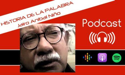 Podcast: Jairo Anibal Niño – Historia de la Palabra