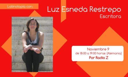 Latinotopia con Luz Esneda Restrepo